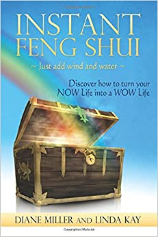 Instant Feng Shui ~ Just add Wind and Water: Discover how to turn your NOW Life into a WOW Life
