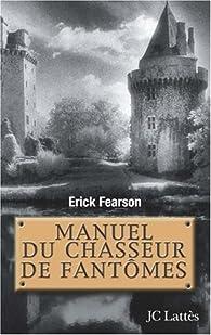 Manuel du chasseur de fantômes par Erick Fearson