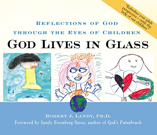 God Lives in Glass : Reflections of God through the Eyes of Children