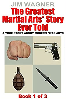 The Greatest Martial Arts* Story Ever Told: A True Story About Modern *Martial Arts: Volume 1 by Jim Wagner (30-Mar-2015)