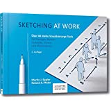 Sketching at work: Über 40 starke Visualisierungs-Tools für Manager, Berater, Verkäufer, Trainer und Moderatoren