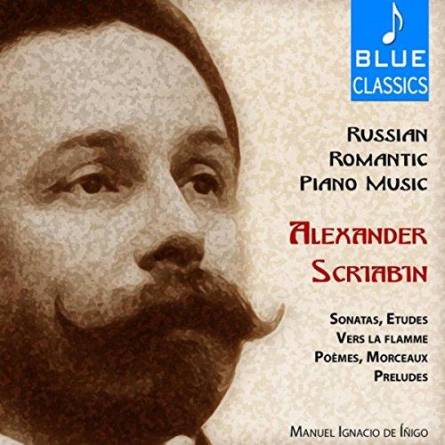 - Russian Romantic Piano Music by Alexander Scriabin: Sonatas, Études, Vers la flamme, Poèmes, Morceaux, Préludes