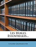 Les Huiles Essentielles..., Eduard Gildemeister, 1273294769