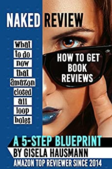 NAKED REVIEW How to Get Book Reviews: What to do now that Amazon closed all loopholes by [Hausmann, Gisela]
