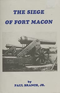 The Siege of Fort Macon Paul Branch Jr.