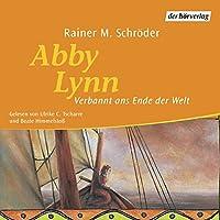 Verbannt ans Ende der Welt (Abby Lynn 1) Hörbuch von Rainer M. Schröder Gesprochen von: Ulrike C. Tscharre