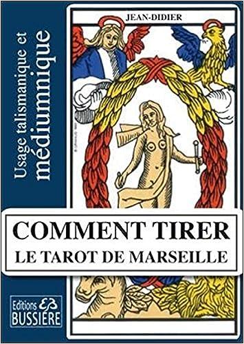 Amazon.fr - Comment tirer le Tarot de Marseille - Usage talismanique et  médiumnique - Jean-Didier - Livres 5485b37d0054