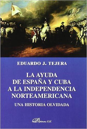 La ayuda de España y Cuba a la independencia norteamericana: Una ...