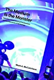 img - for The Medium Is the Monster: Canadian Adaptations of Frankenstein and the Discourse of Technology book / textbook / text book
