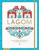 Lagom - Lebe glücklich wie die Schweden: Inspirationen und Ideen für ein Leben in Balance