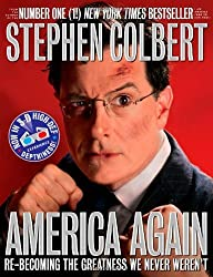 America Again: Re-Becoming the Greatness We Never Weren't: Now in 3-D High-Def Depthiness! [With 3-D Glasses] by Colbert, Stephen, Dahm, Richard, Dinello, Paul (2012) Hardcover
