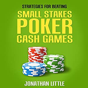 Strategies for Beating Small Stakes Poker Cash Games Audiobook