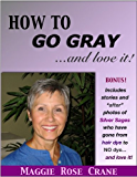 HOW TO GO GRAY...and Love it!