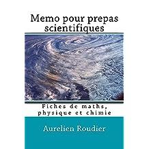 Memo pour prepas scientifiques: Fiches de maths, physique et chimie (French Edition)