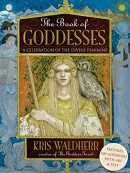 The Book of Goddesses: Expanded Anniversary Edition by [Waldherr, Kris]