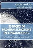 Esercizi Di Programmazione in Linguaggio C: 80 Problemi E Soluzioni Commentate
