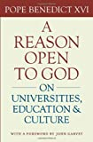 A Reason Open to God: On Universities, Education, and Culture