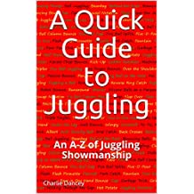 A Quick Guide to Juggling: An A-Z of Juggling Showmanship