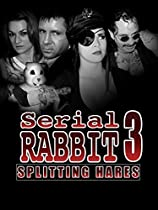 SERIAL RABBIT 3: SPLITTING HARES