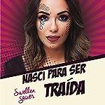 Nasci para Ser Traida [Born to Be Betrayed] | Swellen Sauer