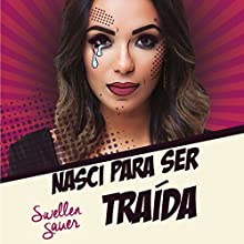 Nasci para Ser Traida [Born to Be Betrayed] Audiobook by Swellen Sauer Narrated by Swellen Sauer