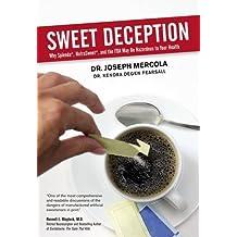 Sweet Deception: Why Splenda, NutraSweet & The FDA May Be Hazardous To Your Health