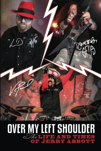 "Download Over My Left Shoulder: The Life and Times Jerry Abbott - FATHER OF ViNNIE PAUL aka ""The Brick Wall"" and Darrell Lance aka ""Dimebag Darrell"" pdf epub"