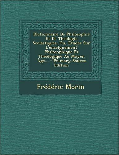 Lire en ligne Dictionnaire de Philosophie Et de Theologie Scolastiques, Ou, Etudes Sur L'Enseignement Philosophique Et Theologique Au Moyen Age... pdf ebook