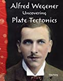 Alfred Wegener: Uncovering Plate Tectonics: Earth and Space Science (Science Readers)