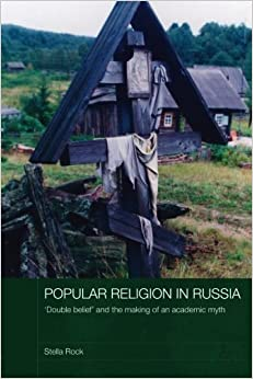 Book Popular Religion in Russia: 'Double Belief' and the Making of an Academic Myth (Routledge Studies in the History of Russia and Eastern Europe) by Stella Rock (2007-11-07)