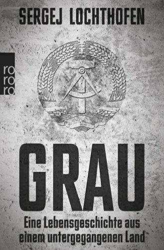 Grau: Eine Lebensgeschichte aus einem untergegangenen Land