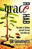 Grace Rehab: The Power of Labeling Yourself the Way God Labels You (The Grace Reset Series)