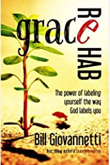 Grace Rehab: The Power of Labeling Yourself the Way God Labels You (The Grace Reset Series) Paperback