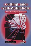 Cutting and Self-Mutilation, Kathleen Winkler, 076601956X