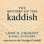 The Mystery of the Kaddish: Its Profound Influence on Judaism   Leon H. Charney,Saul Mayzlish