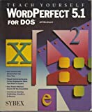 Teach Yourself WordPerfect 5.1 for DOS, Woodward, Jeff, 0895886847