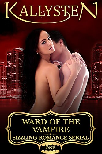 Ward of the Vampire (Ward of the Vampire Serial Book 1) by [Kallysten]