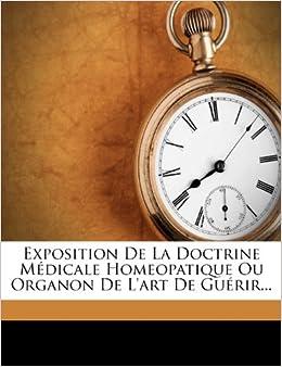 Exposition De La Doctrine Médicale Homeopatique Ou Organon De L'art De Guérir...