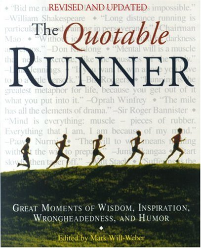 Read Online The Quotable Runner: Great Moments of Wisdom, Inspiration, Wrongheadedness, and Humor pdf epub