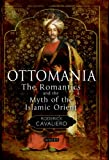 Ottomania : The Romantics and the Myth of the Islamic Orient, Cavaliero, Roderick, 1780764820