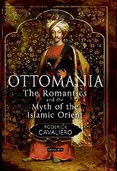 Ottomania: The Romantics and the Myth of the Islamic Orient