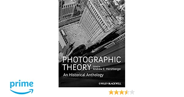 Amazon photographic theory an historical anthology amazon photographic theory an historical anthology 9781405198639 andrew e hershberger books fandeluxe Gallery