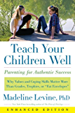 """Teach Your Children Well (Enhanced Edition): Why Values and Coping Skills Matter More Than Grades, Trophies, or """"Fat Envelopes"""""""