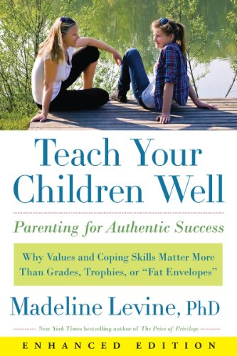 - Teach Your Children Well (Enhanced Edition): Why Values and Coping Skills Matter More Than Grades, Trophies, or