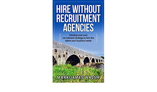 Amazon com: HIRE WITHOUT RECRUITMENT AGENCIES: Develop your own