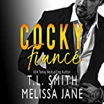 Cocky Fiancé | T. L. Smith,Melissa Jane