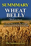 Summary - Wheat Belly By William Davis:: A Detailed Summary-- Lose The Wheat, Lose The Weight, And Find Your Path Back To Health (Wheat Belly: A Detailed Summary)