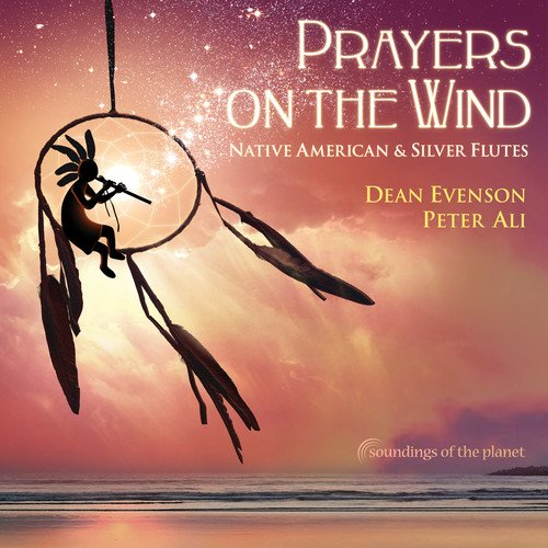 - Prayers on The Wind Native American & Silver Flute