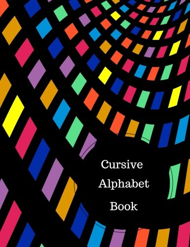 Cursive Alphabet Book: Cursive Writing Practice Worksheets For Kids. Large 8.5 in by 11 in Notebook Journal . A B C in Uppercase &  Lower Case. Dotted, With Arrows And Plain