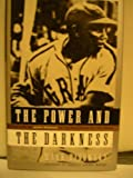 POWER AND THE DARKNESS: The Life of Josh Gibson in the Shadows of the Game